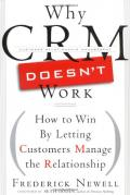 Why CRM Doesn't Work: How to Win by Letting Customers Manage the Relationship