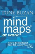 Mind Maps at Work: How to Be the Best at Your Job and Still Have Time to Play