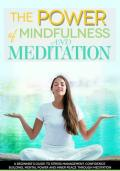 The Power of Mindfulness and Meditation: A Beginner's Guide to Stress Management, Confidence Building, Mental Power and Inner Peace through Meditation