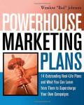 Powerhouse Marketing Plans: 14 Outstanding Real-Life Plans and What You Can Learn from Them to Supercharge Your Own Campaigns