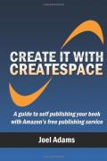 Create it with CreateSpace: A guide to self publishing your book with Amazon's free publishing service