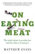 On eating meat: the truth about its production and the ethics of eating it