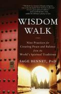 Wisdom Walk: Nine Practices for Creating Peace and Balance from the World's Spiritual Traditions