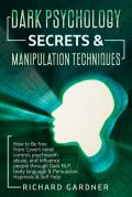 Dark Psychology Secrets & Manipulation Techniques: How to Be free from Covert mind control, psychopath abuse, and Influence people through Dark NLP, body language & Persuasion. Hypnosis & Self-help