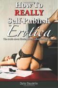 How to Really Self-Publish Erotica: The Truth About Kinks, Covers, Advertising and More!