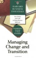 Harvard business essentials: managing change and transition