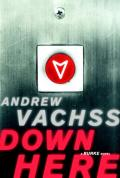 Vachss, Andrew - Down Here