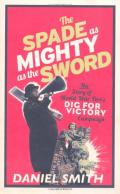 Spade is mightier than the sword : the story of world war two's dig for victory campaign