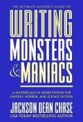 Writing Monsters and Maniacs: A Masterclass in Genre Fiction for Fantasy, Horror, and Science Fiction