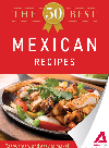 The 50 Best Mexican Recipes. Tasty, Fresh, and Easy to Make!