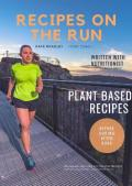 Recipes on the Run: Plant based, whole foods recipes for endurance athletes