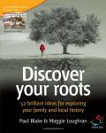 Discover Your Roots: 52 Brilliant Ideas for Exploring Your Family and Local History