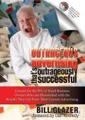 Outrageous Advertising That's Outrageously Successful: Created for the 99% of Small Business Owners Who are Dissatisfied with the Results They Get From Their Current Advertising