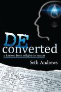Deconverted A Journey from Religion to Reason