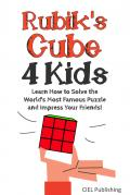 Rubik's Cube Solution Guide for Kids: Learn How to Solve the World's Most Famous Puzzle and Impress Your Friends!