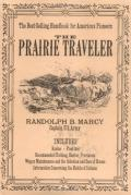 By Randolph Barnes Marcy - the Prairie Traveler: A Hand-Book for Overland Expeditions, With Maps, Illustrations, and Itineraries of the Principal Routes Between the Mississippi and the Pacific