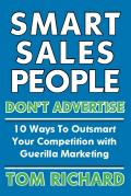 Smart Sales People Don't Advertise : 10 Ways to Outsmart Your Competition With Guerilla Marketing