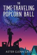 The Time-Traveling Popcorn Ball