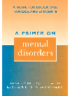 A Primer on Mental Disorders. A Guide for Educators, Families, and Students