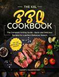 The XXL BBQ Cookbook: The Complete Grilling Guide - Quick and Delicious Recipes for a perfect Barbecue Season incl. Side Dishes, Dips and Desserts