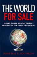 The World for Sale Money, Power and the Traders Who Barter the Earth's Resources