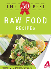 The 50 Best Raw Food Recipes. Tasty, Fresh, and Easy to Make!