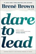 Dare to Lead: Brave Work. Tough Conversations. Whole Hearts