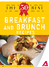 The 50 Best Breakfast and Brunch Recipes. Tasty, Fresh, and Easy to Make!