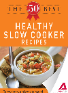 The 50 Best Healthy Slow Cooker Recipes. Tasty, Fresh, and Easy to Make!