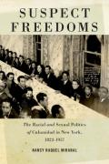 Suspect Freedoms: The Racial and Sexual Politics of Cubanidad in New York, 1823-1957
