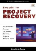 Blueprint for Project Recovery: A Project Management Guide: The Complete Process for Getting Derailed Projects