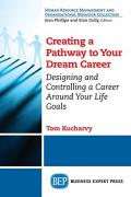 Creating a pathway to your dream career : designing and controlling a career around your life goals