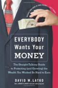 Everybody Wants Your Money: The Straight-Talking Guide to Protecting (and Growing) the Wealth You Worked So Hard to Earn