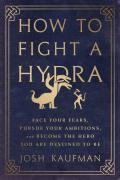 How to Fight a Hydra_ Face Your - Josh Kaufman