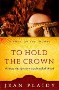 To Hold the Crown: The Story of King Henry VII & Elizabeth of York