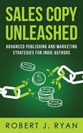 Sales Copy Unleashed: Advanced Publishing and Marketing Strategies for Indie Authors