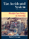 The Accidental System. Health Care Policy in America