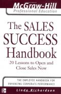 The Sales Success Handbook : 20 Lessons to Open and Close Sales Now (The McGraw-Hill Professional Education Series)