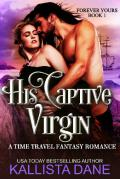 His Captive Virgin : A Time Travel Fantasy Romace (Forever Yours Book 1)