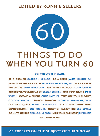 60 Things To Do When You Turn 60. 60 Experts on the Subject of Turning 60