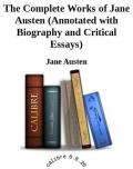The Complete Works of Jane Austen (Annotated With Biography and Critical Essays)