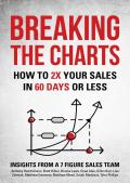 Breaking the Charts- How to 2x Your Sales in 60 Days or Less Matthew Emmorey