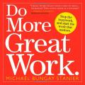 Do More Great Work: Stop the Busywork. Start the Work That Matters