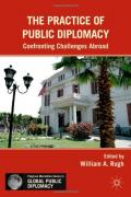 The Practice of Public Diplomacy: Confronting Challenges Abroad (Palgrave MacMillan Series in Global Public Diplomacy)