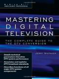 Mastering Digital Television: The Complete Guide to the DTV Conversion (McGraw-Hill Video Audio Professional)