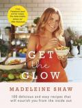Get The Glow : 100 Delicious and Easy Recipes That Will Nourish You from the Inside Out