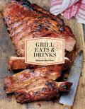 Grill Eats & Drinks: Recipes for Good Times