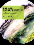 Radical Transformation: Oligarchy, Collapse, and the Crisis of Civilization
