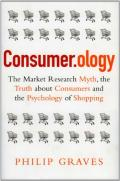Consumerology: The Market Research Myth, the Truth About Consumers, and the Psychology of Shopping