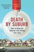 Death by Suburb: How to Keep the Suburbs from Killing Your Soul